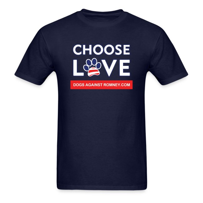 "Official Dogs Against Romney ""CHOOSE LOVE"" T-Shirt"