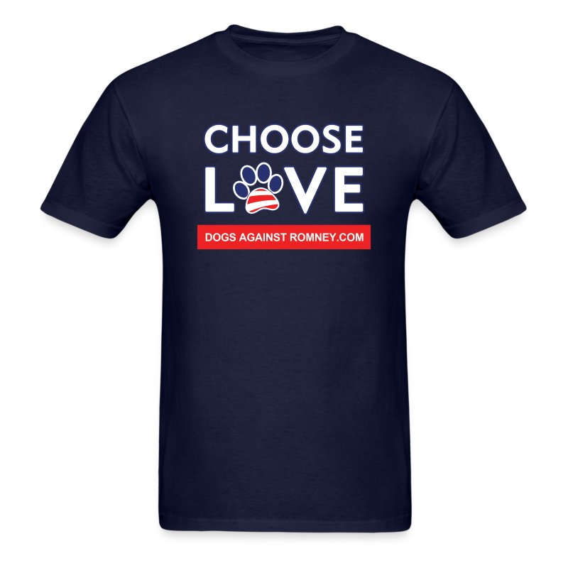 Official Dogs Against Romney CHOOSE LOVE T-Shirt - Men's T-Shirt