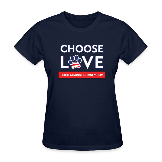 "Official Dogs Against Romney ""CHOOSE LOVE"" Women's T-Shirt"