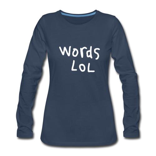 Women's Words LOL Long sleeve Shirt - Women's Premium Long Sleeve T-Shirt