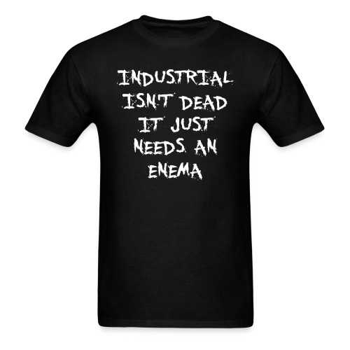 Industrial Isn't Dead - Men's T-Shirt