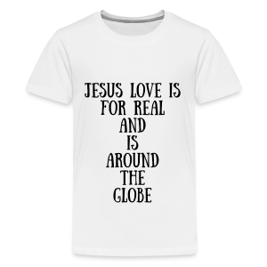 Jesus Love Is For Real And Is Around The Globe Kids T-Shirt - Kids' Premium T-Shirt