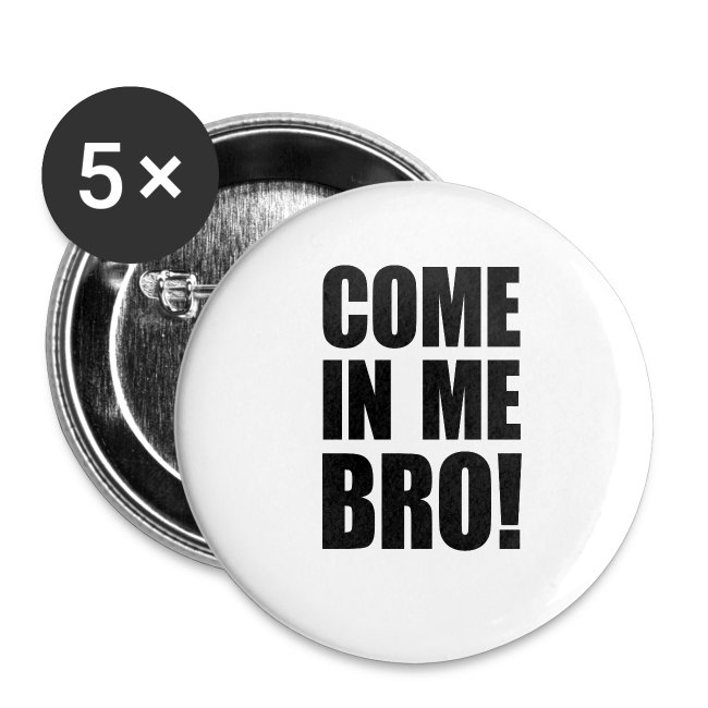 Come In Me Bro Buttons