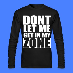 Don't Let Me Get In My Zone Long Sleeve Shirts - stayflyclothing.com - Men's Long Sleeve T-Shirt by Next Level