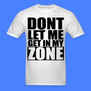 Don't Let Me Get In My Zone T-Shirts - stayflyclothing.com - Men's T-Shirt