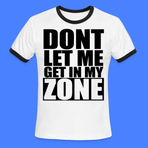 Don't Let Me Get In My Zone T-Shirts - stayflyclothing.com - Men's Ringer T-Shirt