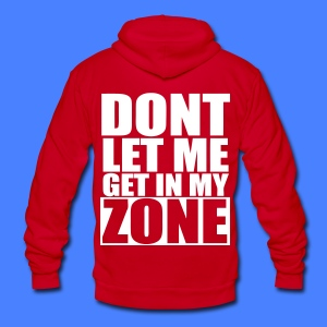 Don't Let Me Get In My Zone Zip Hoodies/Jackets - stayflyclothing.com - Unisex Fleece Zip Hoodie by American Apparel