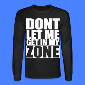 Don't Let Me Get In My Zone Long Sleeve Shirts - stayflyclothing.com - Men's Long Sleeve T-Shirt