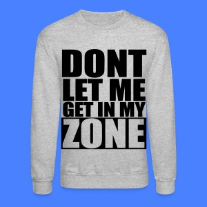 Don't Let Me Get In My Zone Long Sleeve Shirts - stayflyclothing.com - Crewneck Sweatshirt