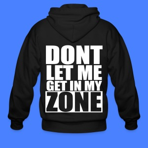 Don't Let Me Get In My Zone Zip Hoodies/Jackets - stayflyclothing.com - Men's Zip Hoodie