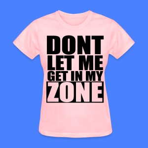 Don't Let Me Get In My Zone Women's T-Shirts - stayflyclothing.com - Women's T-Shirt