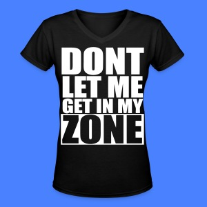 Don't Let Me Get In My Zone Women's T-Shirts - stayflyclothing.com - Women's V-Neck T-Shirt