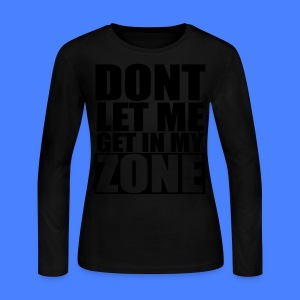 Don't Let Me Get In My Zone Long Sleeve Shirts - stayflyclothing.com - Women's Long Sleeve Jersey T-Shirt