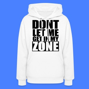 Don't Let Me Get In My Zone Hoodies - stayflyclothing.com - Women's Hoodie