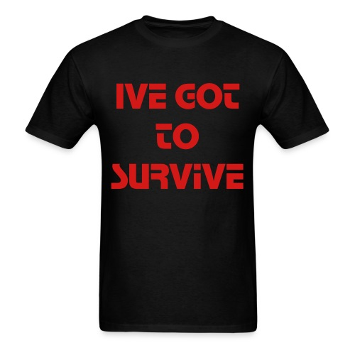 Ive Got To survive - Men's T-Shirt