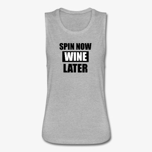 Spin now wine later fitness shirt  - Women's Flowy Muscle Tank by Bella