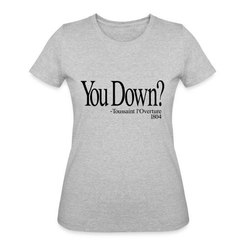 You down? Touissant L'Ouveture - Women's 50/50 T-Shirt
