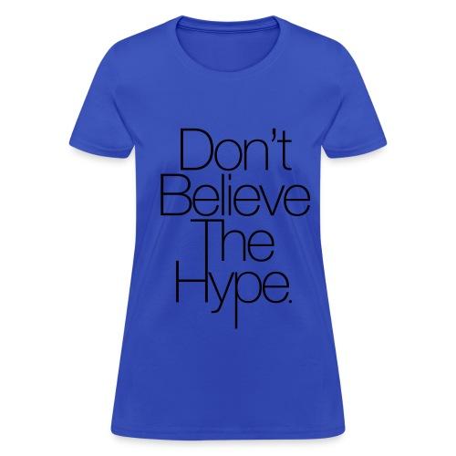 Don't Believe The Hype - Women's T-Shirt