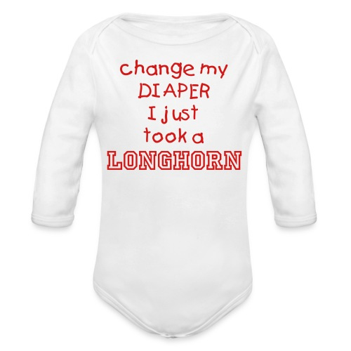 Change My Diaper! I Just Took A LONGHORN! (Girl) - Organic Long Sleeve Baby Bodysuit