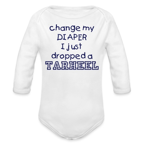 Change My Diaper! I Just Dropped A TARHEEL! (Girl) - Organic Long Sleeve Baby Bodysuit