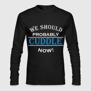We should probably cuddle now Long Sleeve Shirts - Men's Long Sleeve T-Shirt by Next Level