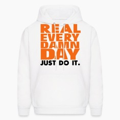 Real Every Damn Day Just Do It. Hoodies