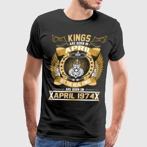 The Real Kings Are Born On April 1974 T-Shirts - Men's Premium T-Shirt