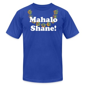 Mahalo Shane!  - Men's T-Shirt by American Apparel