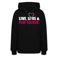 Hoodies ~ Women's Hooded Sweatshirt ~ Live, Love, Play Soccer