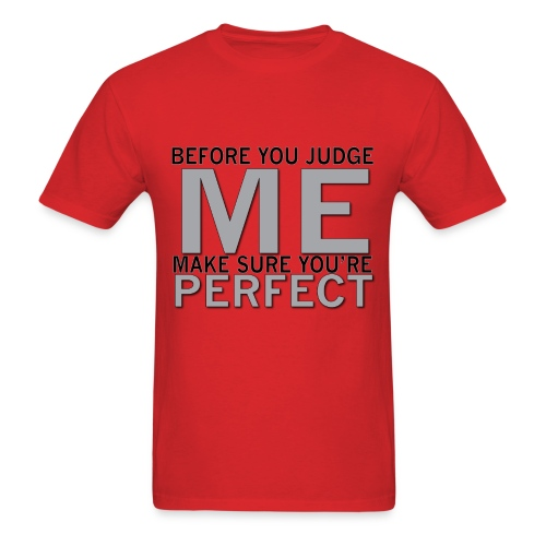 Before you judge me make sure you'er perfect - Men's T-Shirt