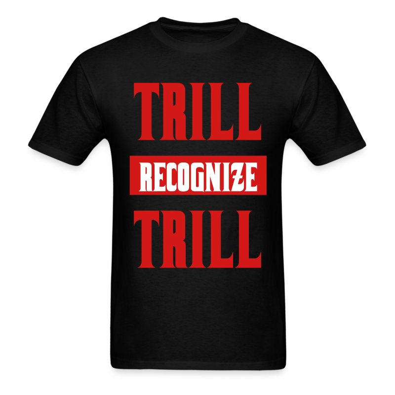 Trill Recognize Trill - Men's T-Shirt