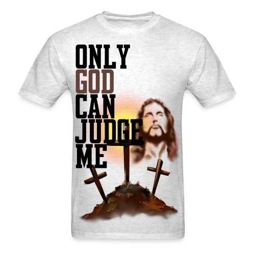 Only God Can Judge Me - Men's T-Shirt