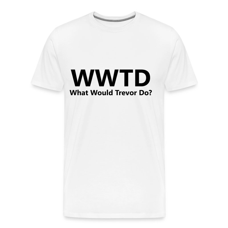 What Would Trevor Do? - Men's Premium T-Shirt