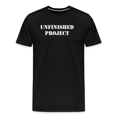 Unfinished Project (text on front) - Men's Premium T-Shirt