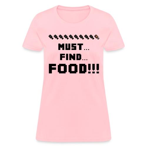 Minecraft: Must... Find... FOOD!!! - Creeper Creative Survival Hungry Cool Diamond Sword Pick Axe Food Mining Design Fun Nerd Geek Gaming Party Swag Dope Fresh Man Men Woman Women  T-Shirt T Shirt TShirt - Women's T-Shirt