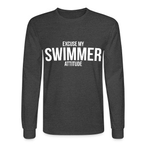 Excuse My Swimmer Attitude - Long Sleeve - Men's Long Sleeve T-Shirt