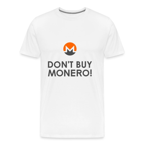 Don't Buy Monero Hoodie - Men's Premium T-Shirt