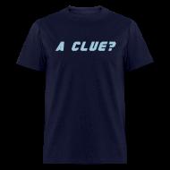T-Shirts ~ Men's T-Shirt ~ A CLUE?