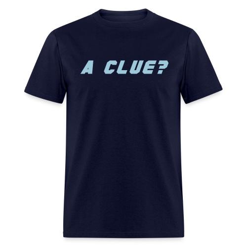 A CLUE? - Men's T-Shirt