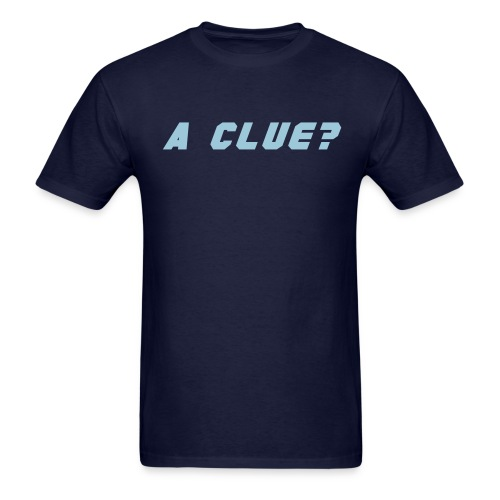 A CLUE? - Men's T-Shirt