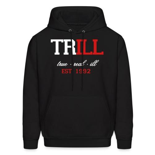 Trill - True Real Ill - Men's Hoodie