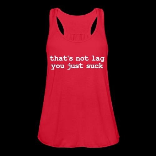 Flowy That's Not Lag Tank Top Light Text - Women - Women's Flowy Tank Top by Bella
