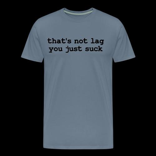 That's Not Lag Dark Text - Mens - Men's Premium T-Shirt