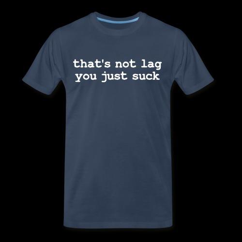 That's Not Lag Light Text - Mens - Men's Premium T-Shirt