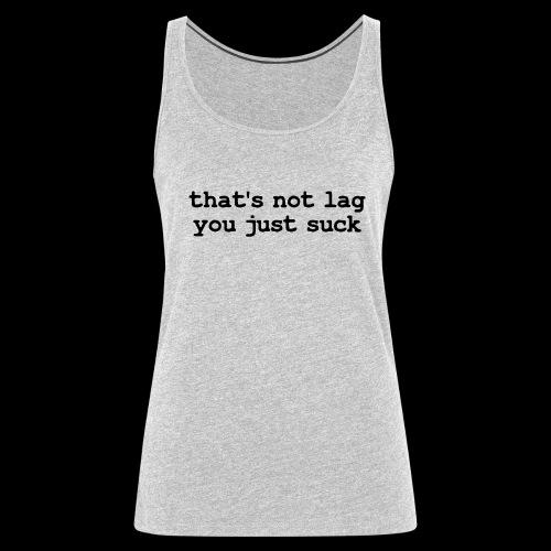 Premium That's Not Lag Tank Top Dark Text - Women - Women's Premium Tank Top