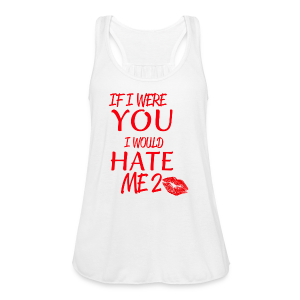 IF I WERE YOU I WOULD HATE ME 2 - Women's Flowy Tank Top by Bella