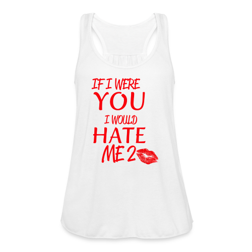 NEW DESIGN: IF I WERE YOU I WOULD HATE ME 2 - Women's Flowy Tank Top by Bella