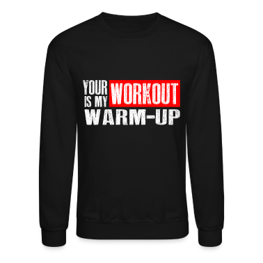 Your Workout is my Warm-up Long Sleeve Shirts