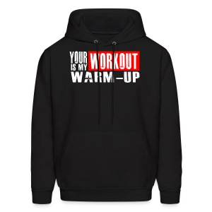 Your Workout is my Warm-up - Men's Hoodie