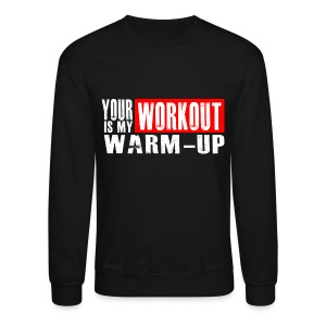 Your Workout is my Warm-up - Crewneck Sweatshirt